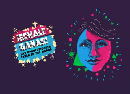 Rostro de una persona joven, en colores brillantes, con las palabras Echale ganas, las oportunidades están en tus manos. Logo de la campaña.