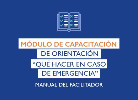 """Módulo de capacitación de orientación """"Qué hacer en caso de una emergencia"""". Manual del facilitador."""