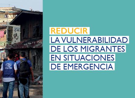 Reducir la vulnerabilidad de los migrantes en situaciones de emergencia
